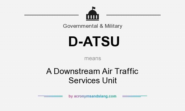 What does D-ATSU mean? It stands for A Downstream Air Traffic Services Unit