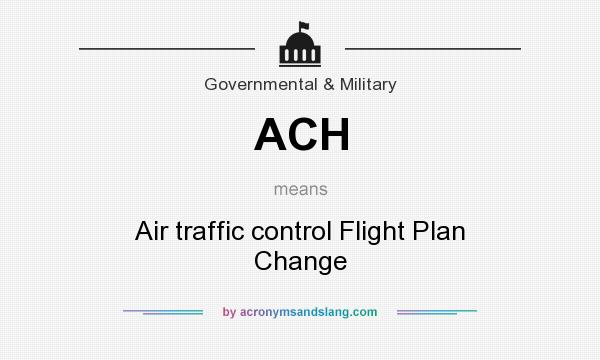 What does ACH mean? It stands for Air traffic control Flight Plan Change