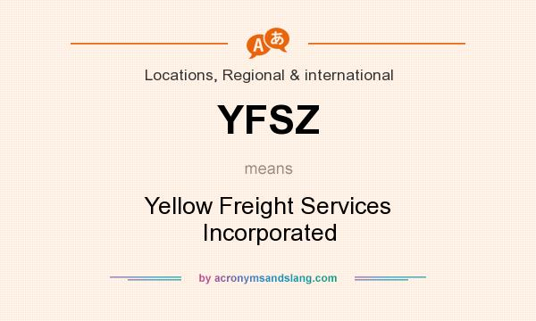 What does YFSZ mean? It stands for Yellow Freight Services Incorporated
