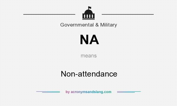 What does NA mean? It stands for Non-attendance