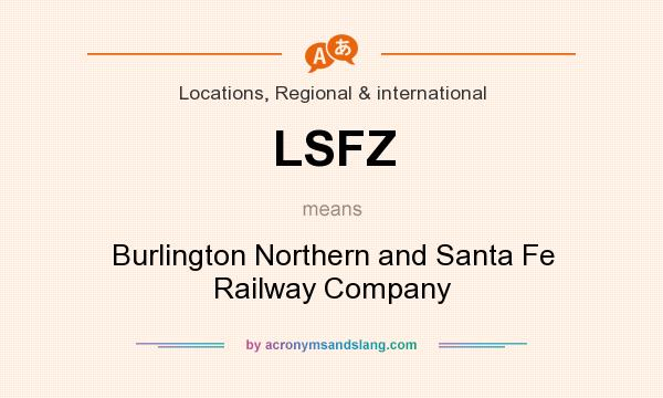 What does LSFZ mean? It stands for Burlington Northern and Santa Fe Railway Company