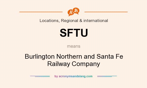 What does SFTU mean? It stands for Burlington Northern and Santa Fe Railway Company
