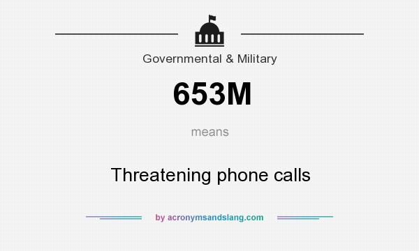 What does 653M mean? It stands for Threatening phone calls