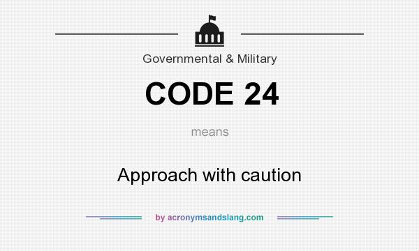 What does CODE 24 mean? It stands for Approach with caution
