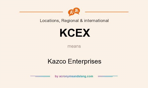 What does KCEX mean? It stands for Kazco Enterprises