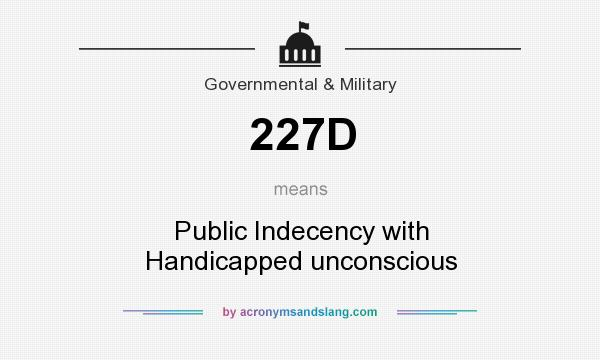 What does 227D mean? It stands for Public Indecency with Handicapped unconscious