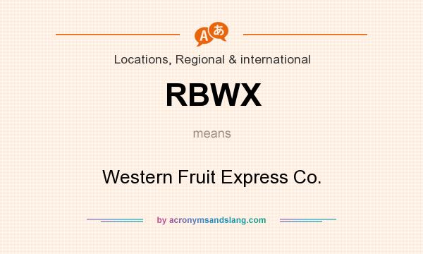 What does RBWX mean? It stands for Western Fruit Express Co.