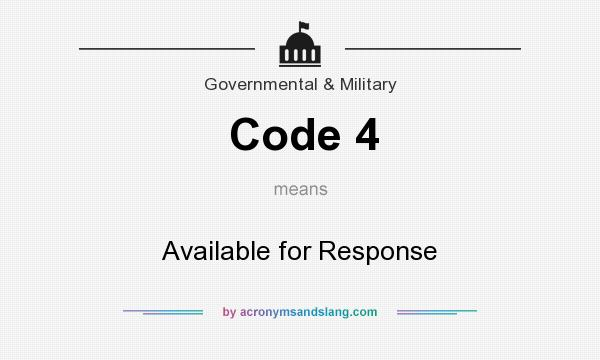 What does Code 4 mean? It stands for Available for Response