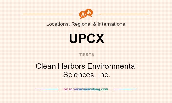What does UPCX mean? It stands for Clean Harbors Environmental Sciences, Inc.