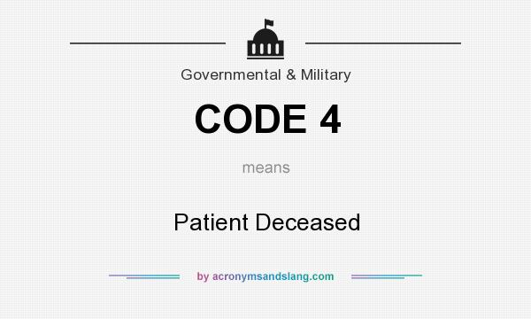 What does CODE 4 mean? It stands for Patient Deceased
