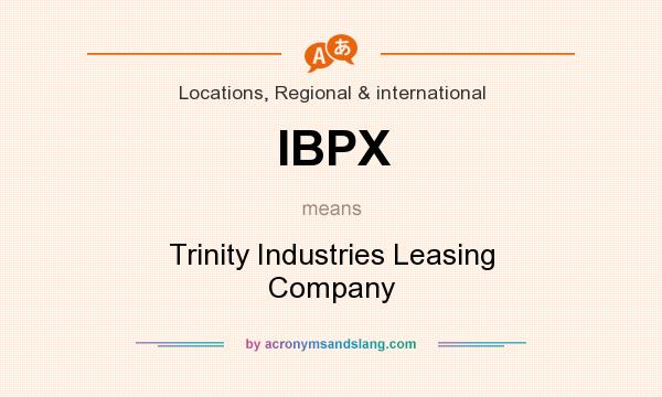 What does IBPX mean? It stands for Trinity Industries Leasing Company