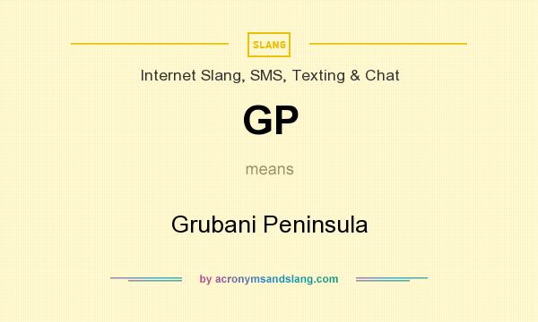 What does GP mean? It stands for Grubani Peninsula