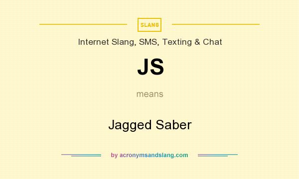 What does JS mean? It stands for Jagged Saber