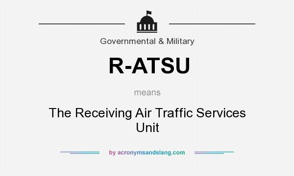 What does R-ATSU mean? It stands for The Receiving Air Traffic Services Unit