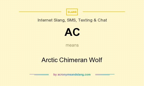 What does AC mean? It stands for Arctic Chimeran Wolf
