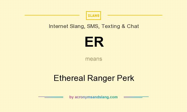 What does ER mean? It stands for Ethereal Ranger Perk
