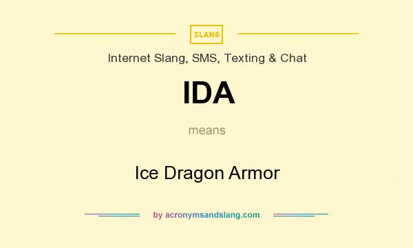 What does IDA mean? It stands for Ice Dragon Armor