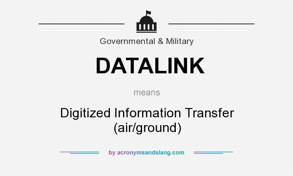 What does DATALINK mean? It stands for Digitized Information Transfer (air/ground)