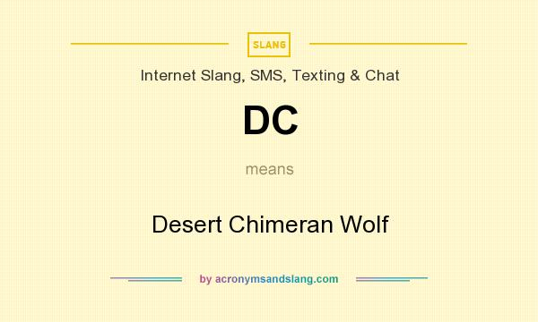 What does DC mean? It stands for Desert Chimeran Wolf