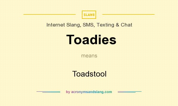 What does Toadies mean? It stands for Toadstool