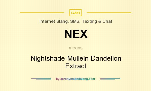What does NEX mean? It stands for Nightshade-Mullein-Dandelion Extract