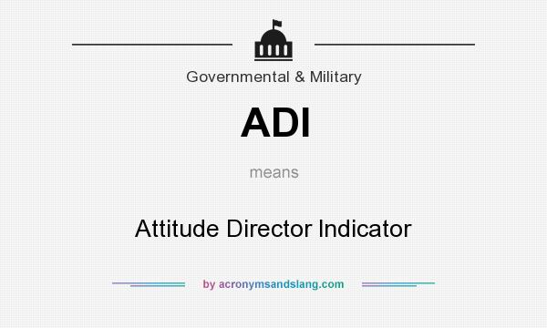 What does ADI mean? It stands for Attitude Director lndicator