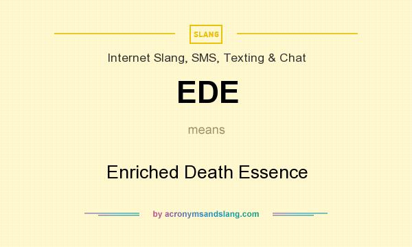What does EDE mean? It stands for Enriched Death Essence