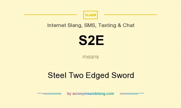 What does S2E mean? It stands for Steel Two Edged Sword