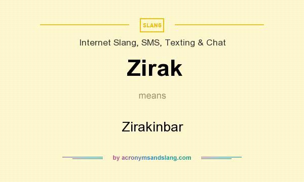 What does Zirak mean? It stands for Zirakinbar