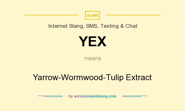 What does YEX mean? It stands for Yarrow-Wormwood-Tulip Extract