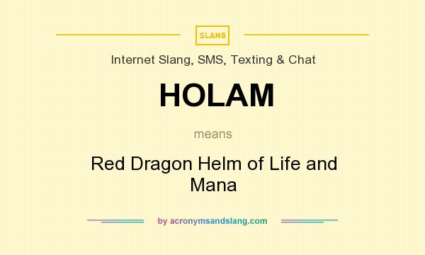 What does HOLAM mean? It stands for Red Dragon Helm of Life and Mana
