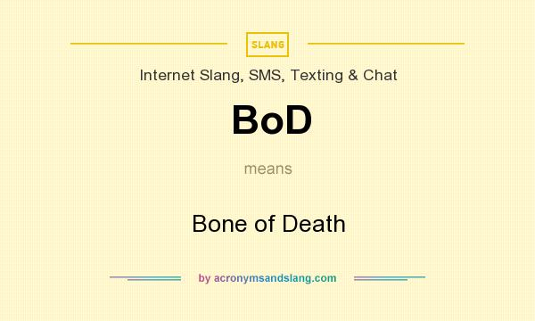 What does BoD mean? It stands for Bone of Death