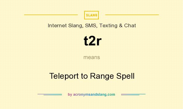 What does t2r mean? It stands for Teleport to Range Spell