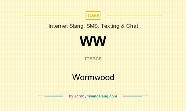 What does WW mean? It stands for Wormwood