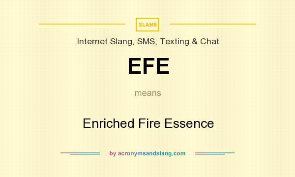 What does EFE mean? It stands for Enriched Fire Essence