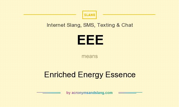 What does EEE mean? It stands for Enriched Energy Essence