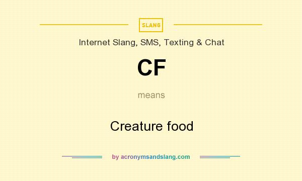 What does CF mean? It stands for Creature food