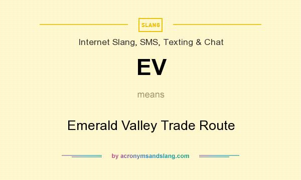 What does EV mean? It stands for Emerald Valley Trade Route