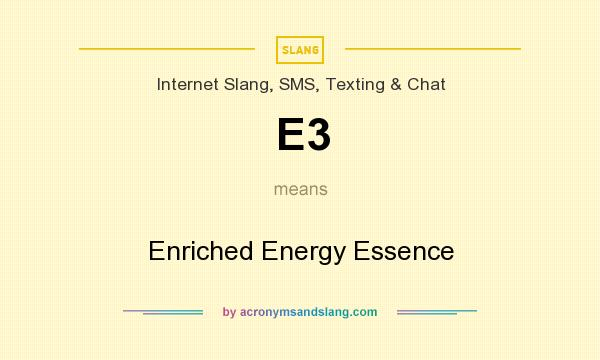 What does E3 mean? It stands for Enriched Energy Essence