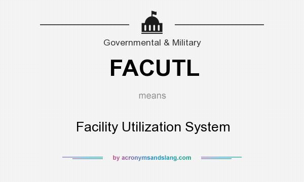 What does FACUTL mean? It stands for Facility Utilization System