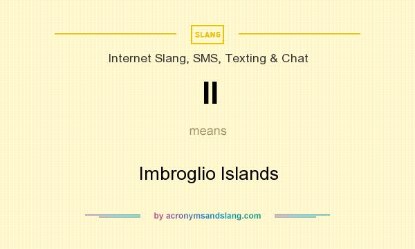 What does II mean? It stands for Imbroglio Islands