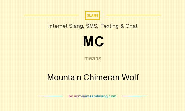 What does MC mean? It stands for Mountain Chimeran Wolf