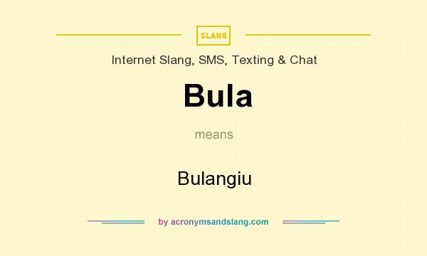 What does Bula mean? It stands for Bulangiu