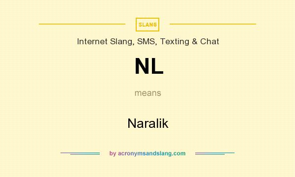 What does NL mean? It stands for Naralik