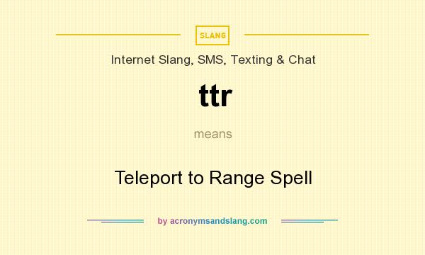 What does ttr mean? It stands for Teleport to Range Spell