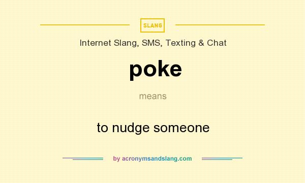 What does poke mean? It stands for to nudge someone