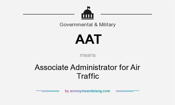 What does AAT mean? It stands for Associate Administrator for Air Traffic