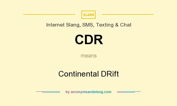 What does CDR mean? It stands for Continental DRift