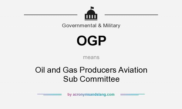 What does OGP mean? It stands for Oil and Gas Producers Aviation Sub Committee