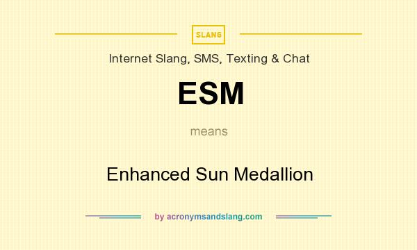 What does ESM mean? It stands for Enhanced Sun Medallion